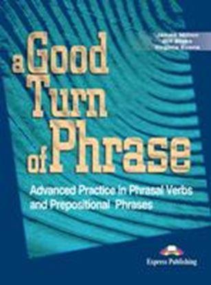 Εικόνα της A GOOD TURN OF PHRASE ADVANCED PRACTICE IN PHRASAL VERBS & PREPO SITIONAL PHRASALS STUDENT'S BOOK