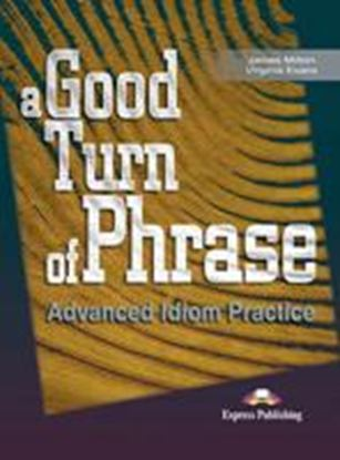 Εικόνα της A GOOD TURN OF PHRASE ADVANCED IDIOM PRACTICE STUDENT'S BOOK