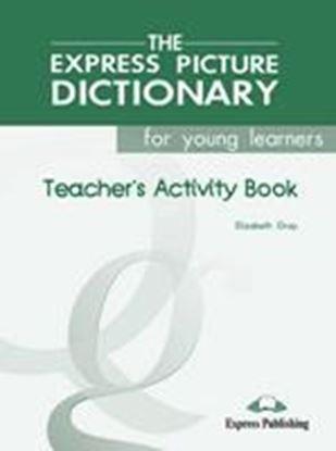 Εικόνα της THE EXPRESS PICTURE DICTIONARY FOR YOUNG LEARNERS TEACHER'S ACTI VITY BOOK