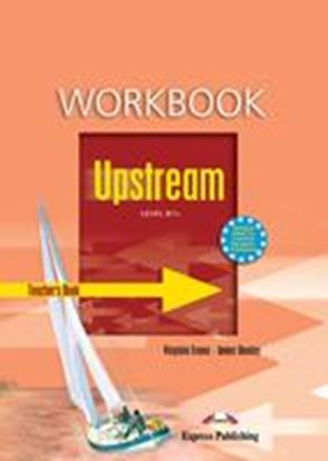 Εικόνα της UPSTREAM LEVEL B1+ WORKBOOK TEACHER'S-OVERPRINTED