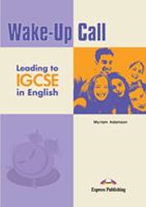 Εικόνα της WAKE-UP CALL LEADING TO IGCSE IN ENGLISH STUDENT'S BOOK