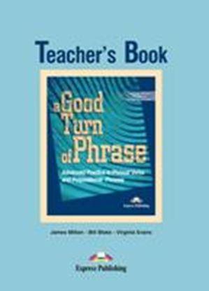 Εικόνα της A GOOD TURN OF PHRASE ADVANCED PRACTICE IN PHRASAL VERBS & PREPO SITIONAL PHRASALS TEACHER'S BOOK