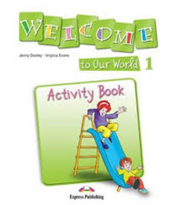 Εικόνα της WELCOME TO OUR WORLD 1 ACTIVITY BOOK (GREECE)