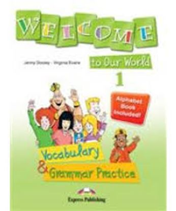 Εικόνα της WELCOME TO OUR WORLD 1 VOCABULARY & GR AMMAR PRACTICE (GREECE)