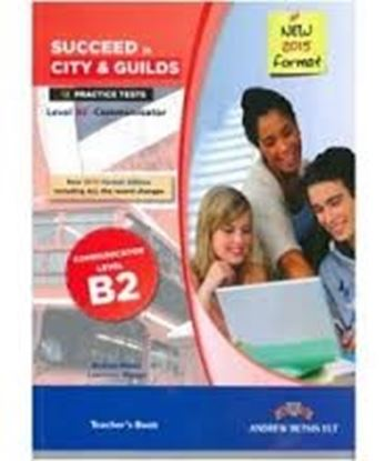 Εικόνα της SUCCEED IN CITY AND GUILDS B2COMMUNICATOR 12 PRACTISE TESTS 2015 TCHR'S
