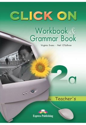 Εικόνα της CLICK ON 2a WORKBOOK & GRAMMAR BOOK TE ACHER'S (OVERPRINTED)