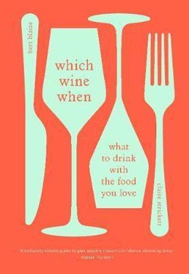 Εικόνα από WHICH WINE WHEN : WHAT TO DRINK WITH THE FOOD YOU LOVE